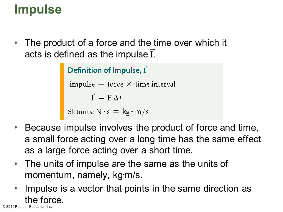 Impulse The product of a force and the time over which it acts is defined as the impulse.