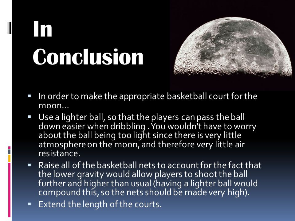 In Conclusion In order to make the appropriate basketball court for the moon…