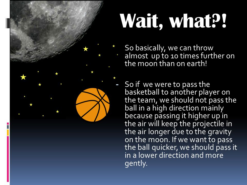 Wait, what ! So basically, we can throw almost up to 10 times further on the moon than on earth!