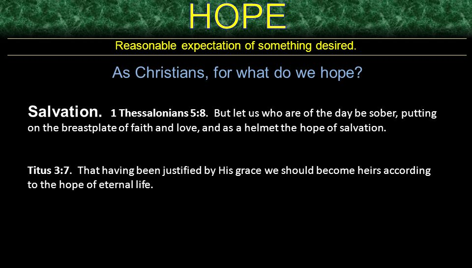 HOPE As Christians, for what do we hope