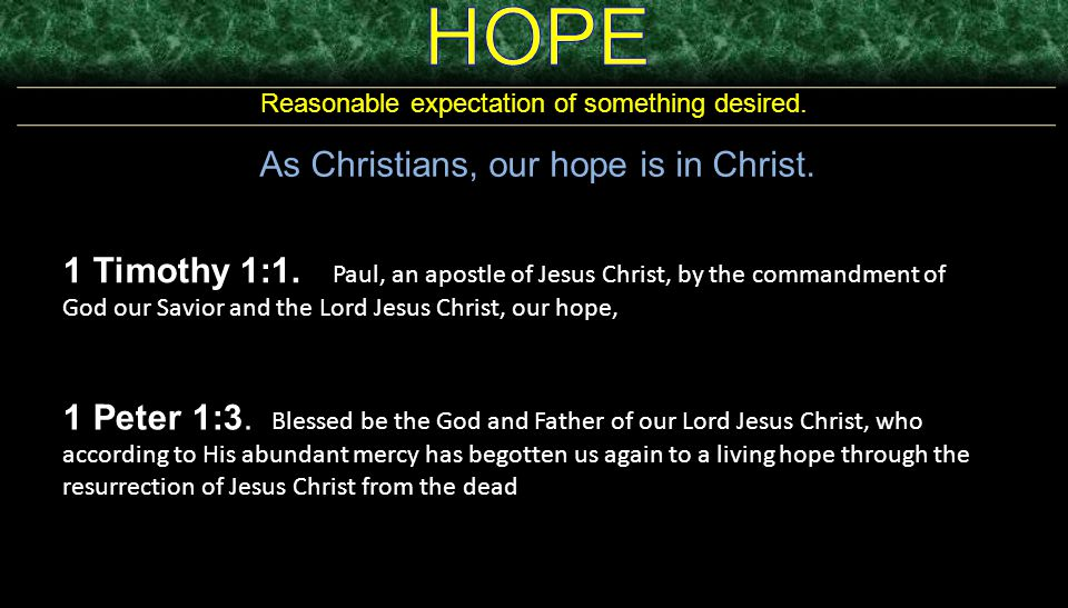 HOPE As Christians, our hope is in Christ.
