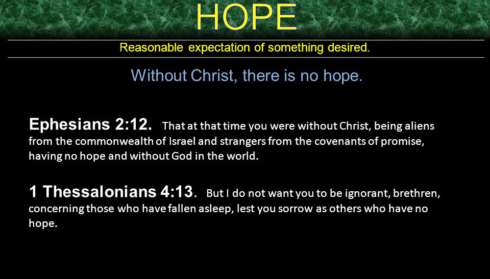 HOPE Without Christ, there is no hope.