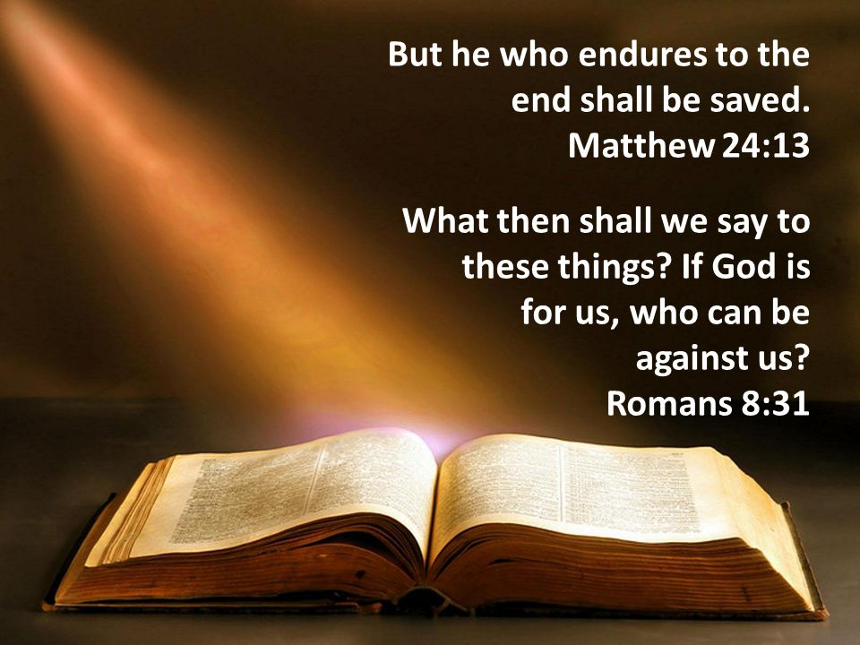 But he who endures to the end shall be saved.