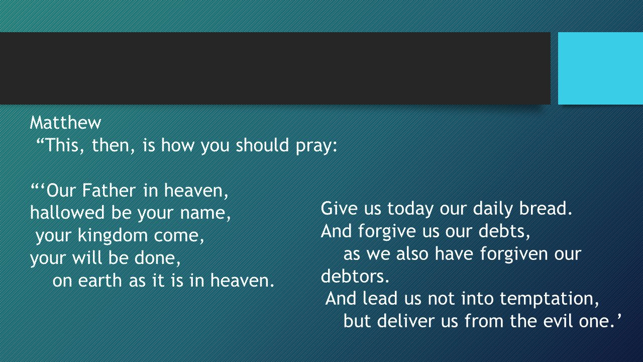 Matthew This, then, is how you should pray: 'Our Father in heaven, hallowed be your name, your kingdom come,