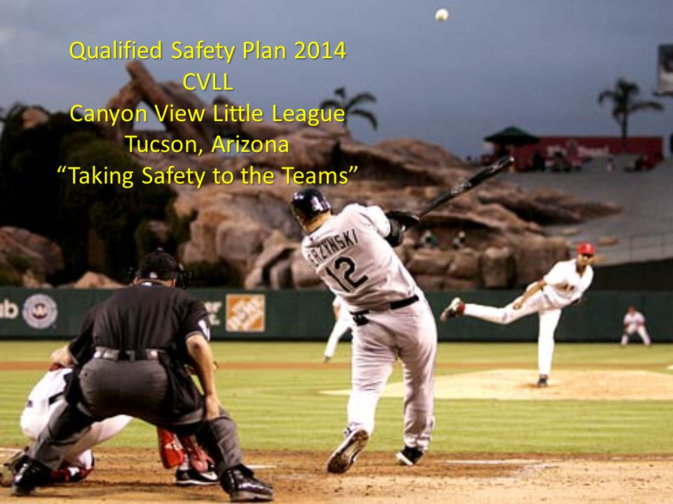 Qualified Safety Plan 2014 CVLL Canyon View Little League Tucson, Arizona Taking Safety to the Teams