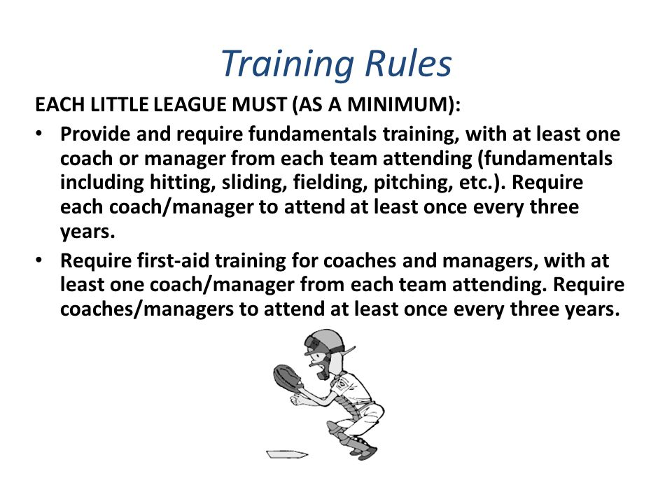 Training Rules EACH LITTLE LEAGUE MUST (AS A MINIMUM):