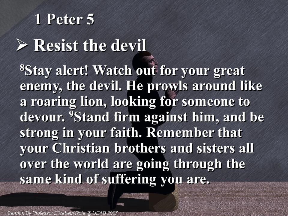  Resist the devil 1 Peter 5