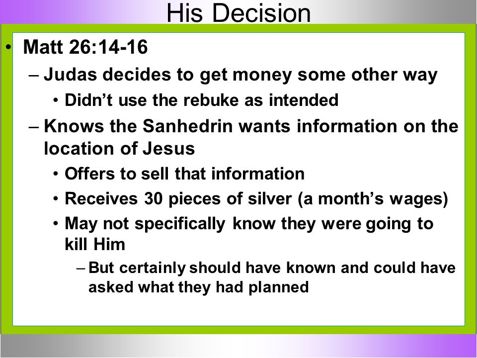 His Decision Matt 26:14-16 Judas decides to get money some other way