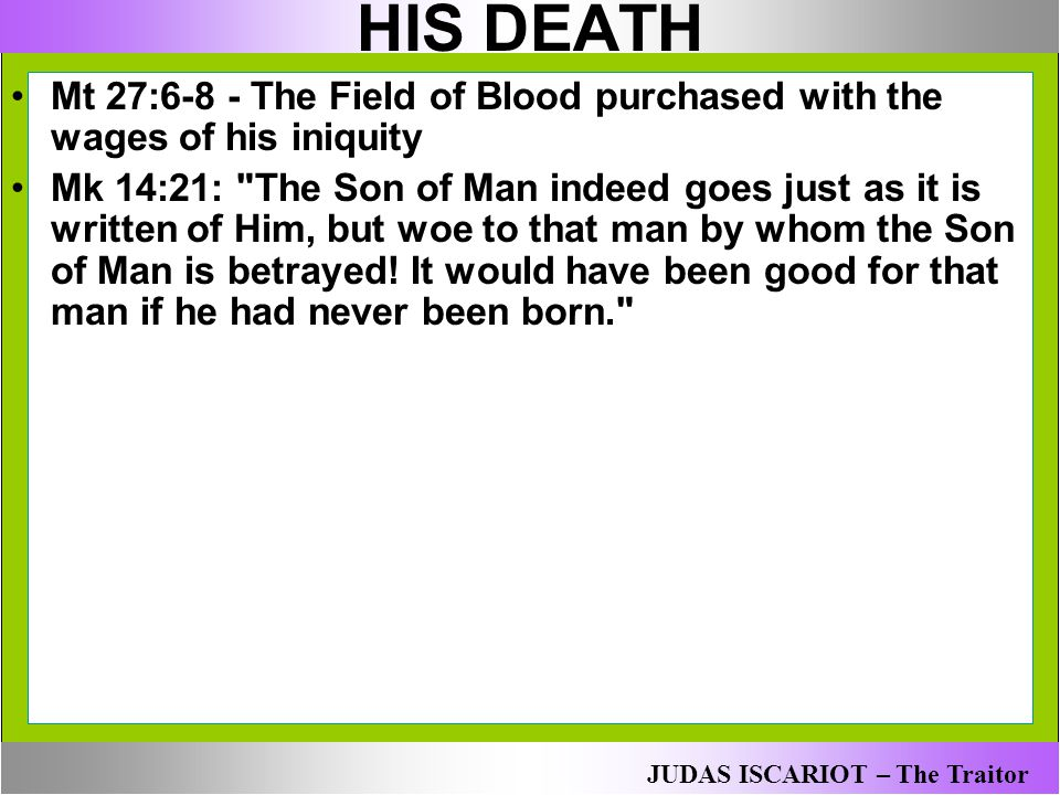 HIS DEATH Mt 27:6-8 - The Field of Blood purchased with the wages of his iniquity.