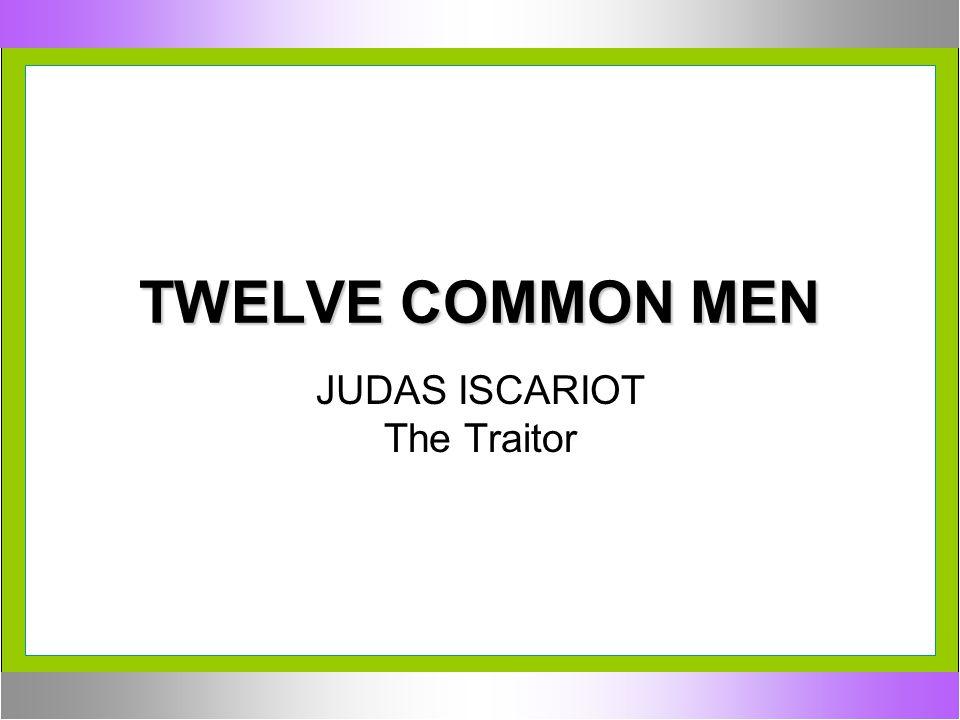 JUDAS ISCARIOT The Traitor