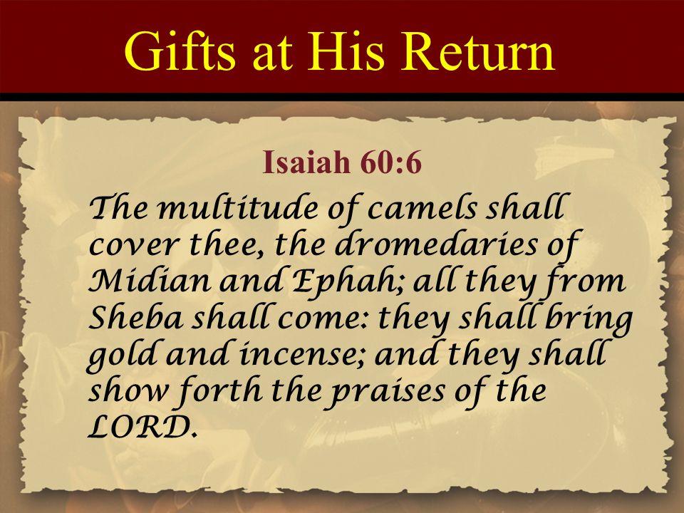 Gifts at His Return Isaiah 60:6
