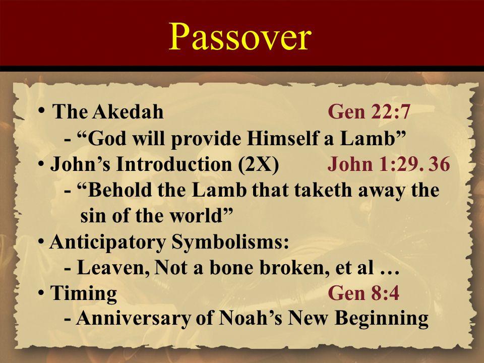 Passover The Akedah Gen 22:7 - God will provide Himself a Lamb