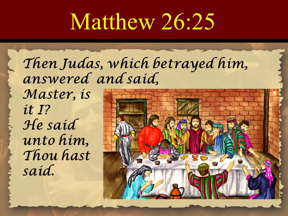 Matthew 26:25 Then Judas, which betrayed him, answered and said,