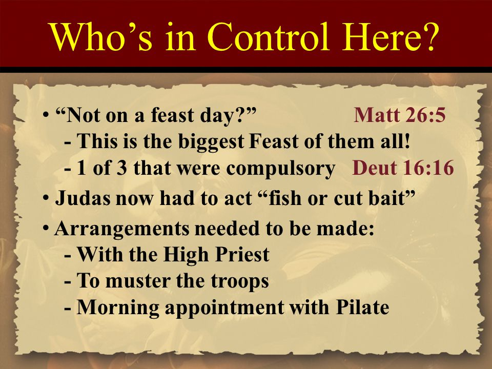 Who's in Control Here Not on a feast day Matt 26:5