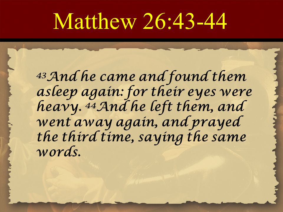 Matthew 26:43-44