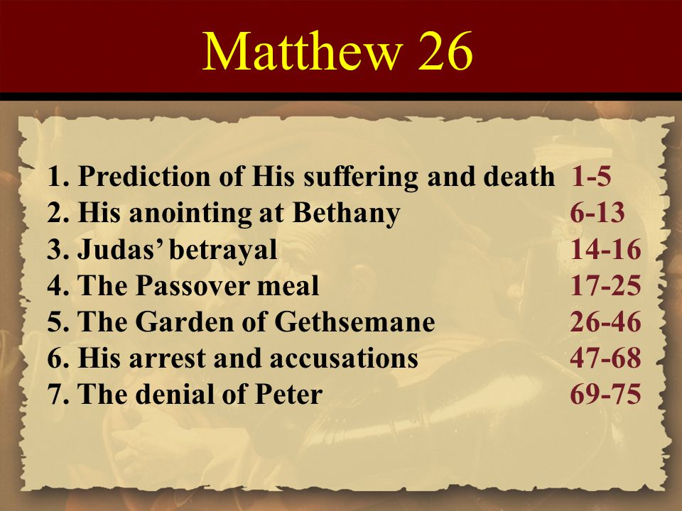 Matthew 26 1. Prediction of His suffering and death 1-5