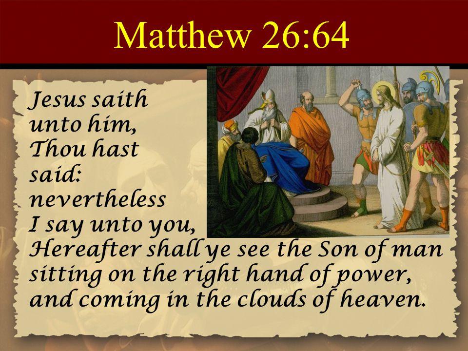 Matthew 26:64 Jesus saith unto him, Thou hast said: nevertheless