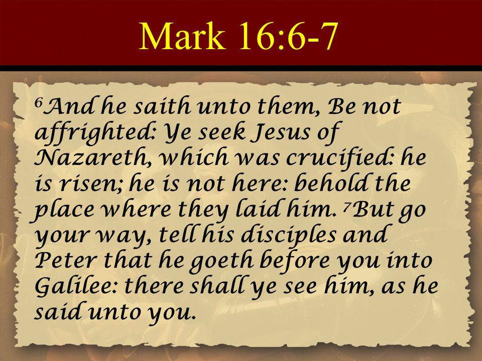 Mark 16:6-7