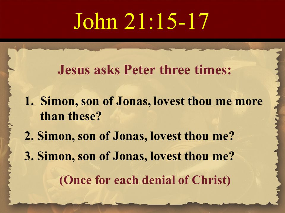 Jesus asks Peter three times: (Once for each denial of Christ)