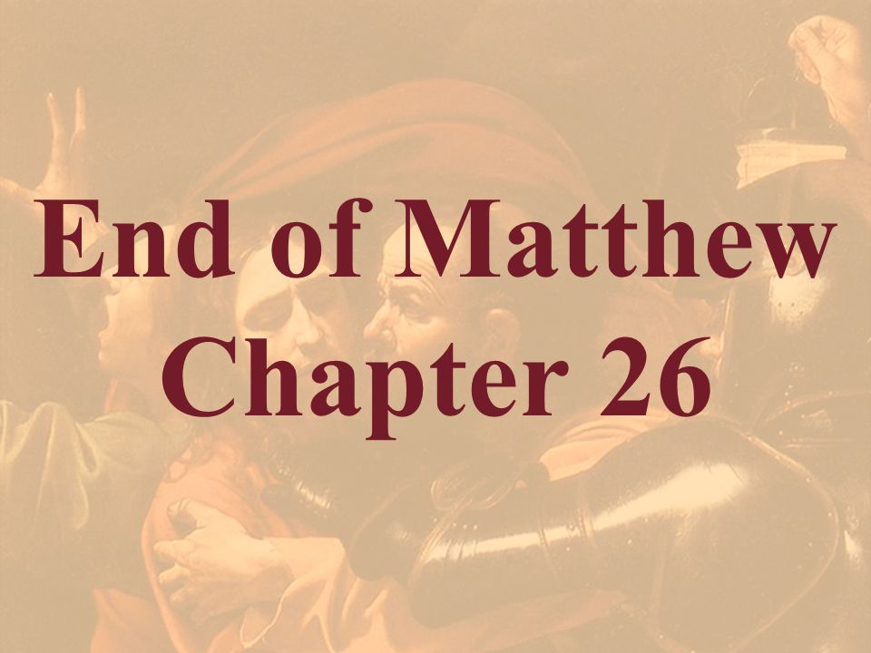 End of Matthew Chapter 26 The chapter ends with And he went out, and wept bitterly.