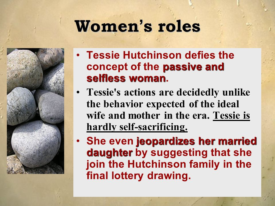 Women's roles Tessie Hutchinson defies the concept of the passive and selfless woman.