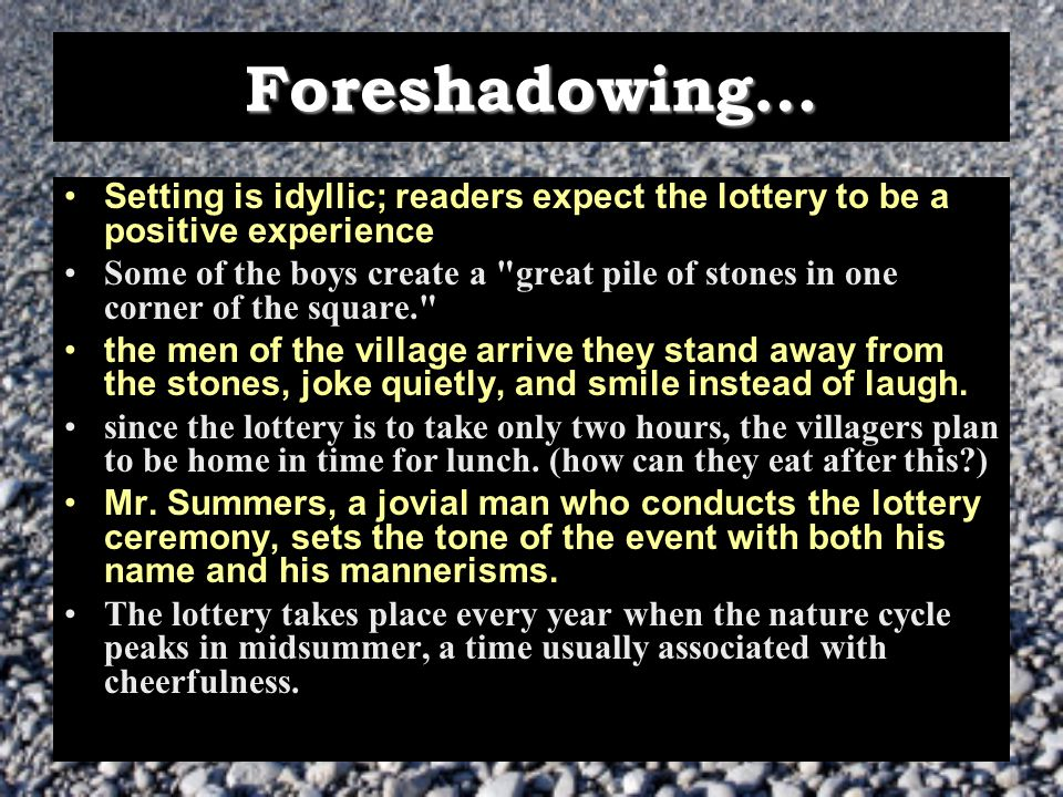 Foreshadowing… Setting is idyllic; readers expect the lottery to be a positive experience.