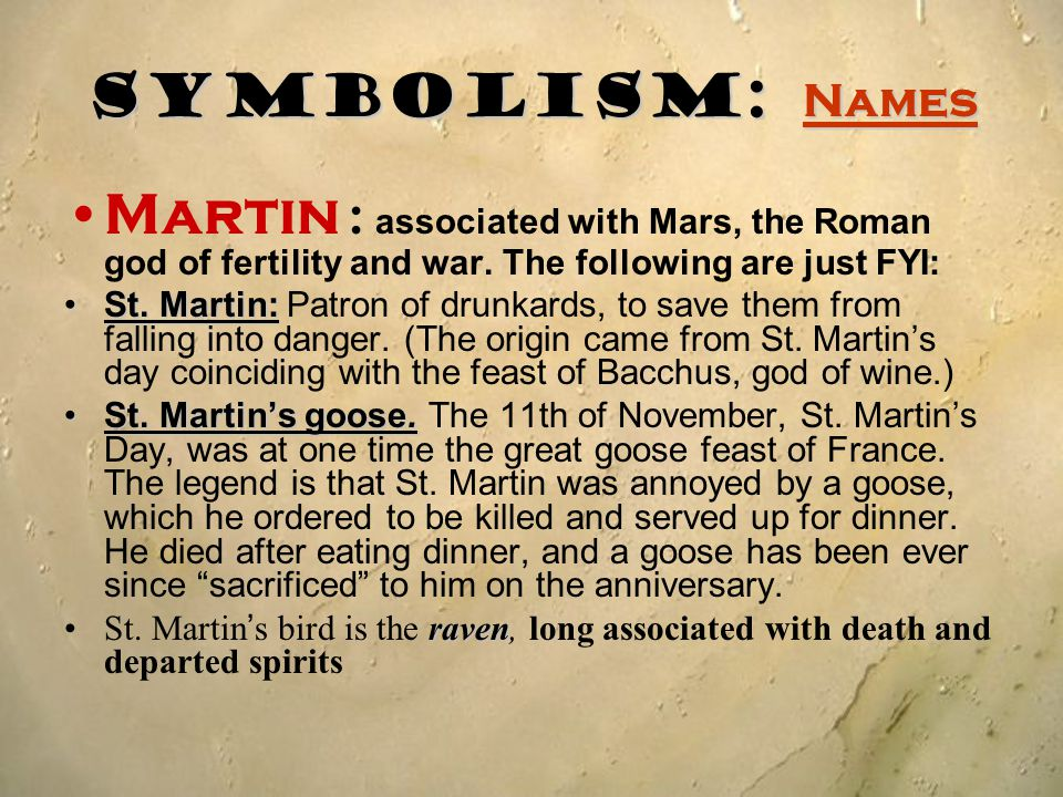 Symbolism: Names Martin : associated with Mars, the Roman god of fertility and war. The following are just FYI: