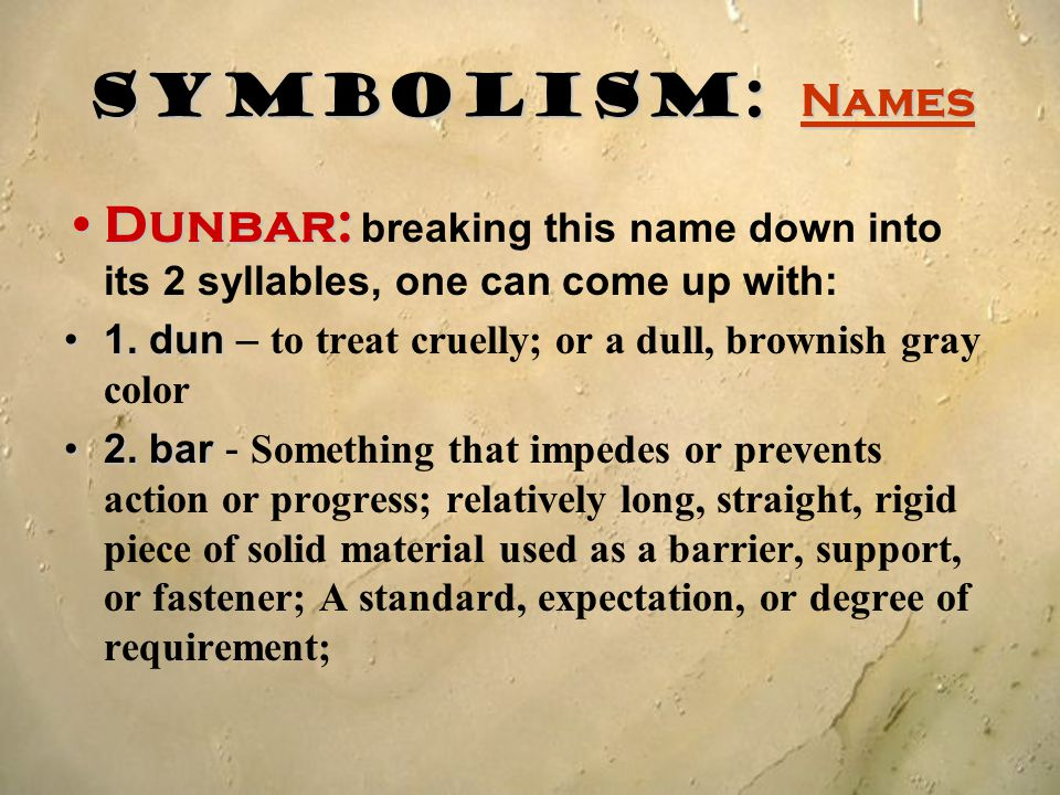 Symbolism: Names Dunbar: breaking this name down into its 2 syllables, one can come up with: