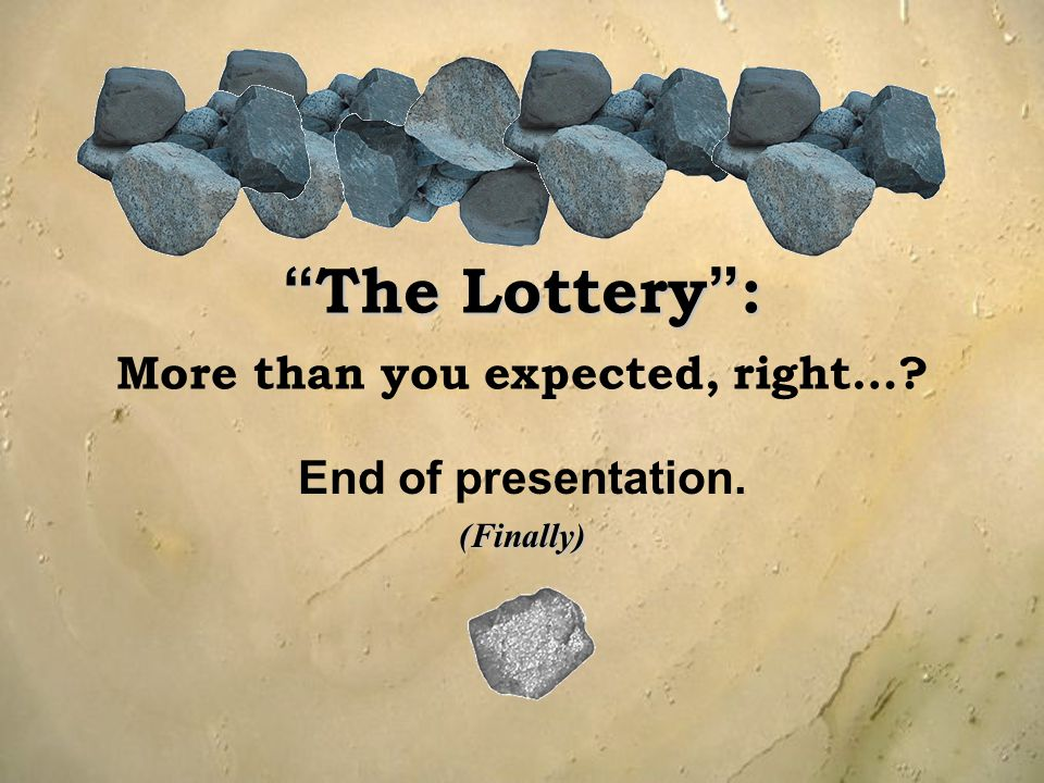 The Lottery : More than you expected, right…