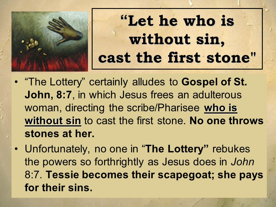 Let he who is without sin, cast the first stone