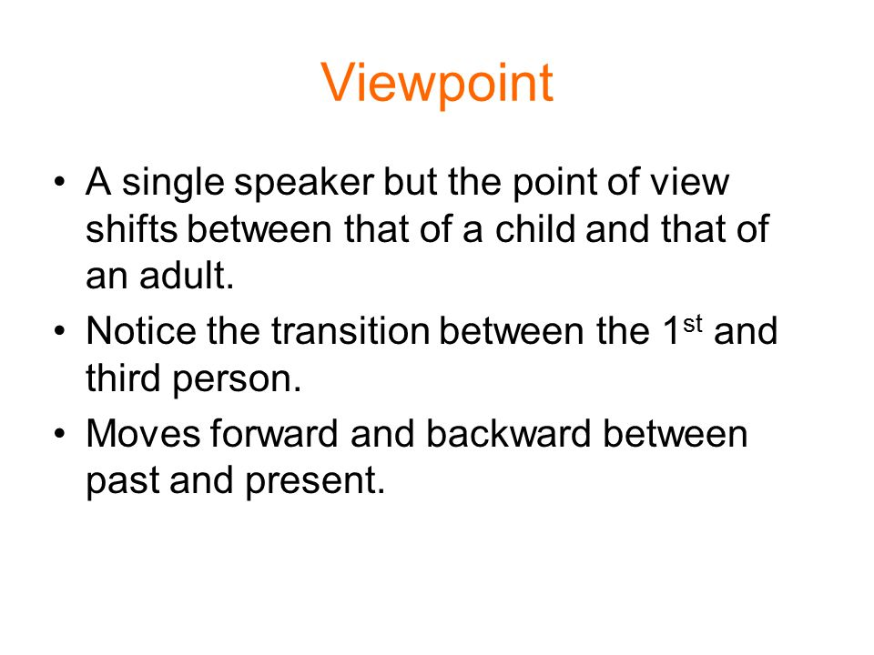 Viewpoint A single speaker but the point of view shifts between that of a child and that of an adult.