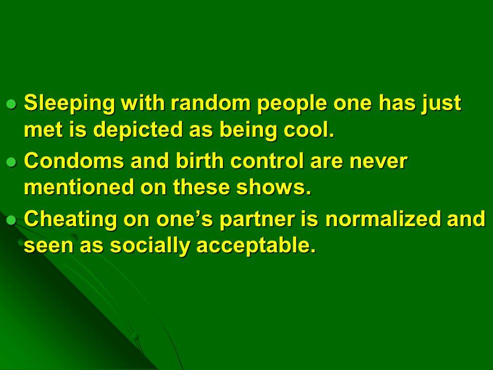 Sleeping with random people one has just met is depicted as being cool.