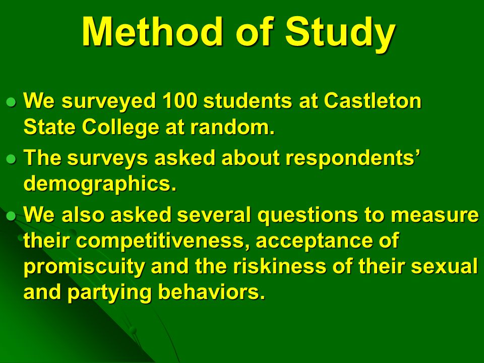 Method of Study We surveyed 100 students at Castleton State College at random. The surveys asked about respondents' demographics.