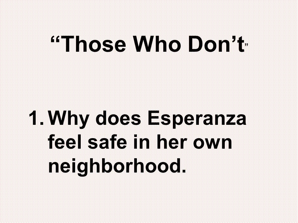 Those Who Don't Why does Esperanza feel safe in her own neighborhood.