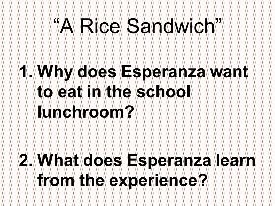 A Rice Sandwich Why does Esperanza want to eat in the school lunchroom.