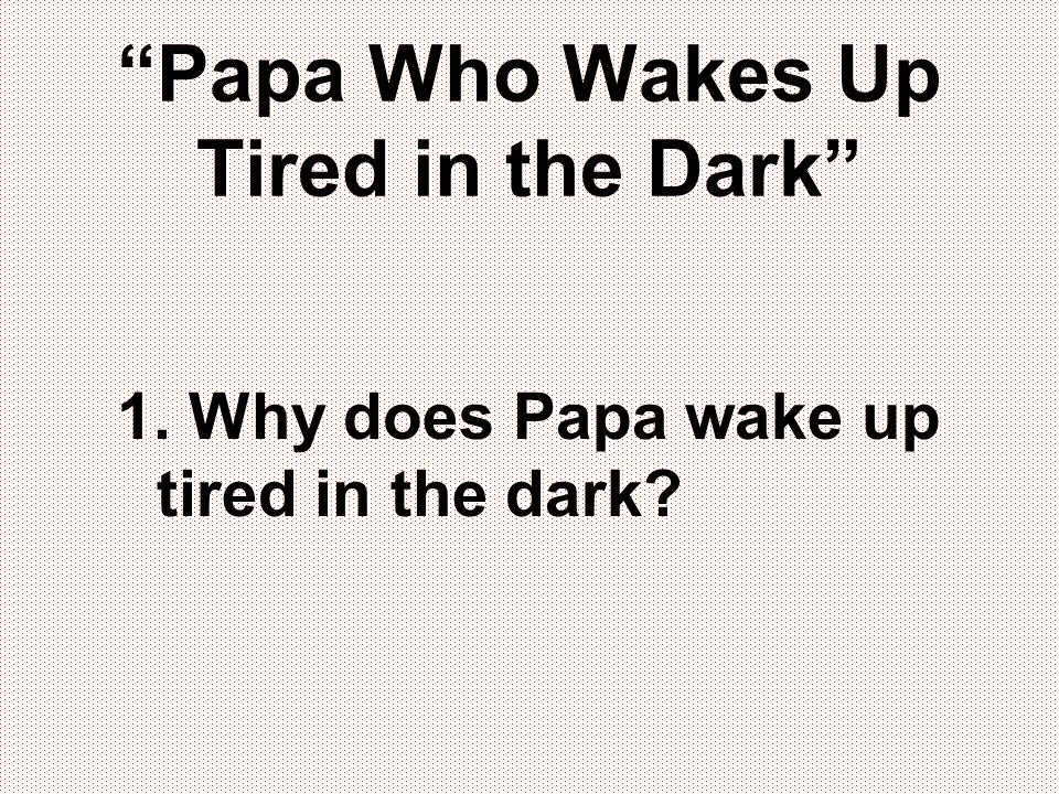 Papa Who Wakes Up Tired in the Dark