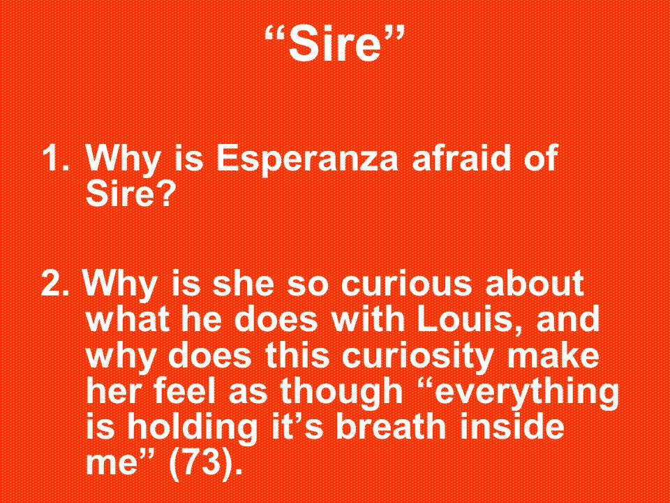 Sire Why is Esperanza afraid of Sire