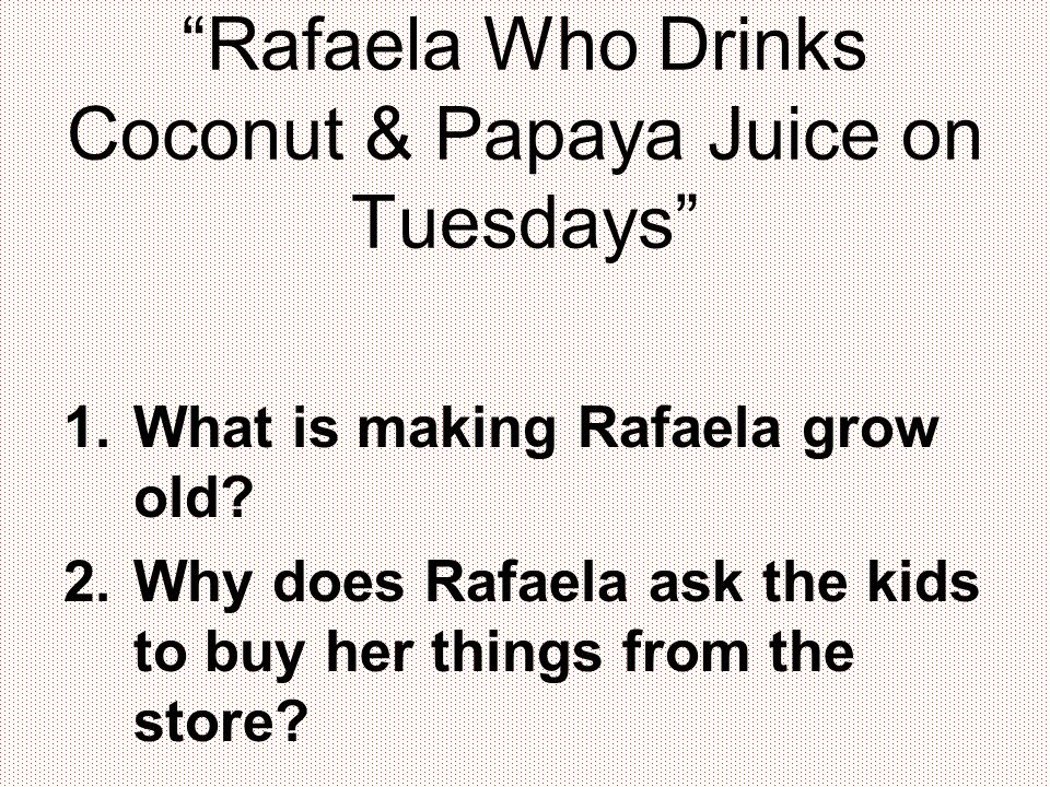 Rafaela Who Drinks Coconut & Papaya Juice on Tuesdays