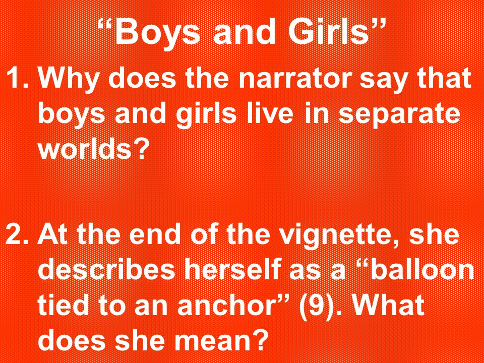 Boys and Girls Why does the narrator say that boys and girls live in separate worlds