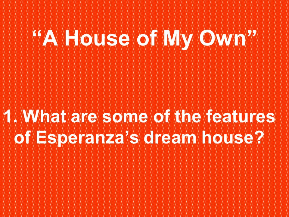 A House of My Own 1. What are some of the features of Esperanza's dream house