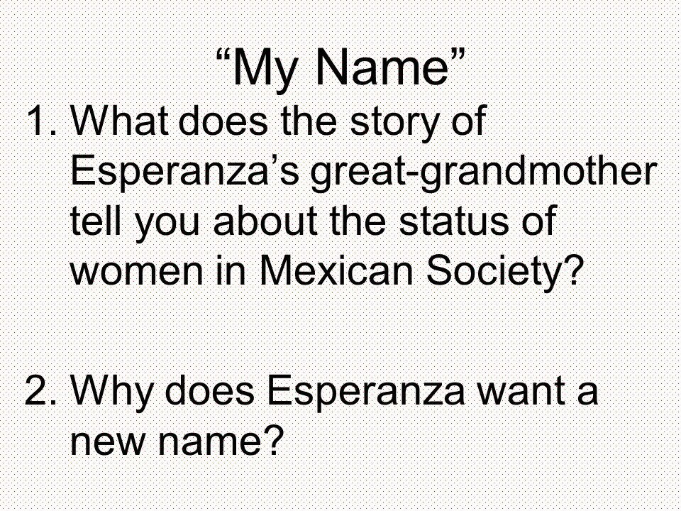My Name What does the story of Esperanza's great-grandmother tell you about the status of women in Mexican Society