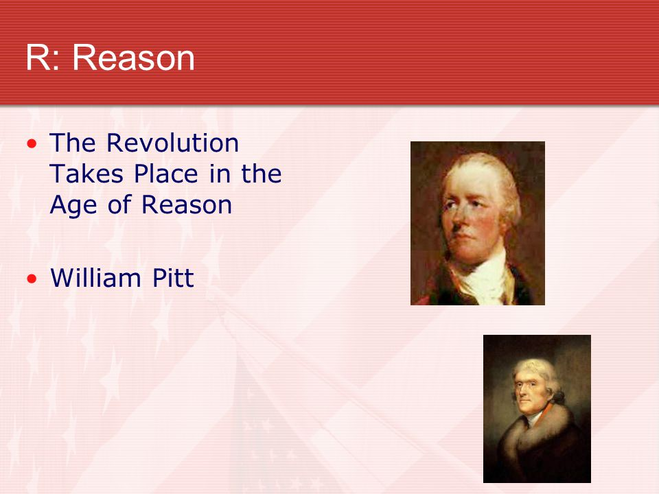 R: Reason The Revolution Takes Place in the Age of Reason William Pitt