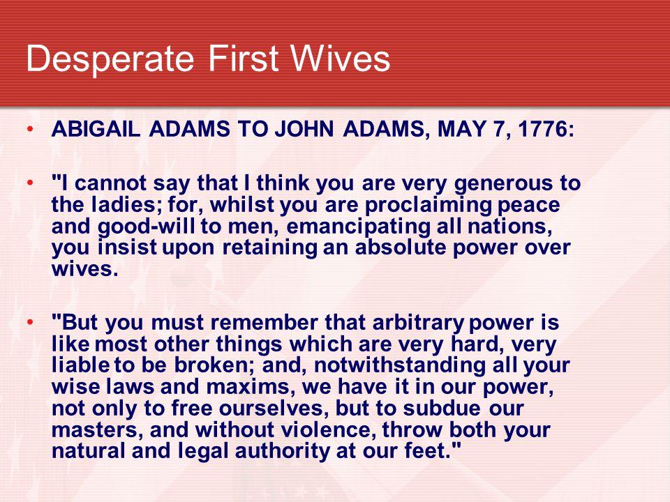 Desperate First Wives ABIGAIL ADAMS TO JOHN ADAMS, MAY 7, 1776:
