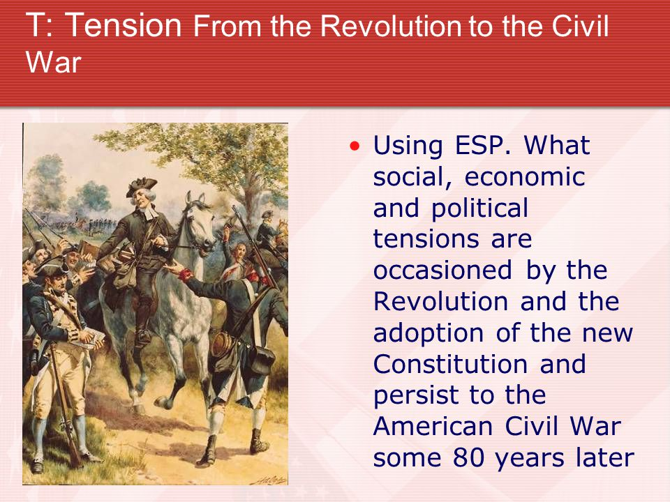 T: Tension From the Revolution to the Civil War