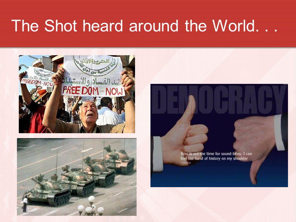 The Shot heard around the World. . .