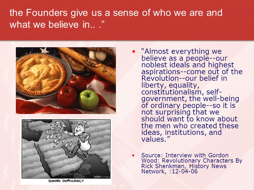 the Founders give us a sense of who we are and what we believe in.. .