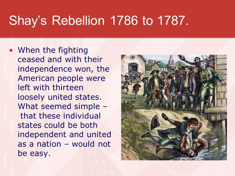 Shay's Rebellion 1786 to 1787.
