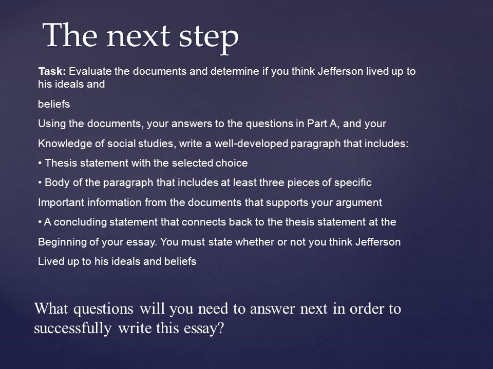 The next step Task: Evaluate the documents and determine if you think Jefferson lived up to his ideals and.
