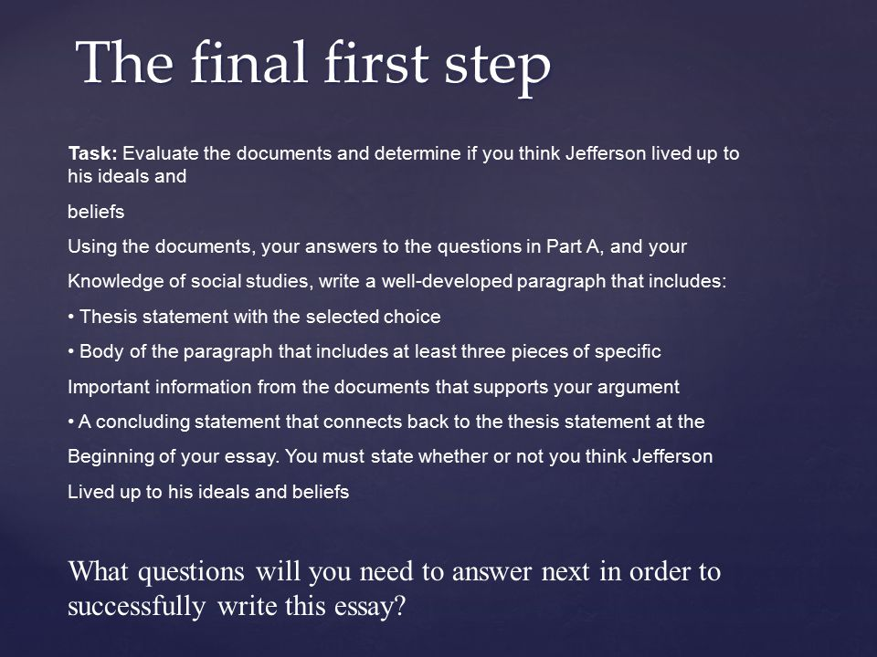 The final first step Task: Evaluate the documents and determine if you think Jefferson lived up to his ideals and.