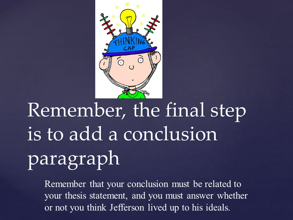 Remember, the final step is to add a conclusion paragraph